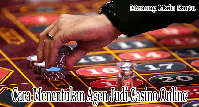 Cara Menentukan Agen Judi Casino Online Terpercaya