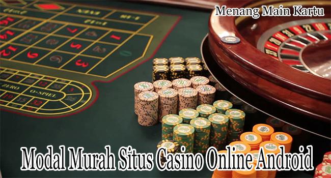 Modal Murah Situs Casino Online Android Indonesia