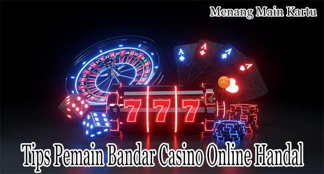 Tips Pemain Bandar Casino Online Handal Indonesia