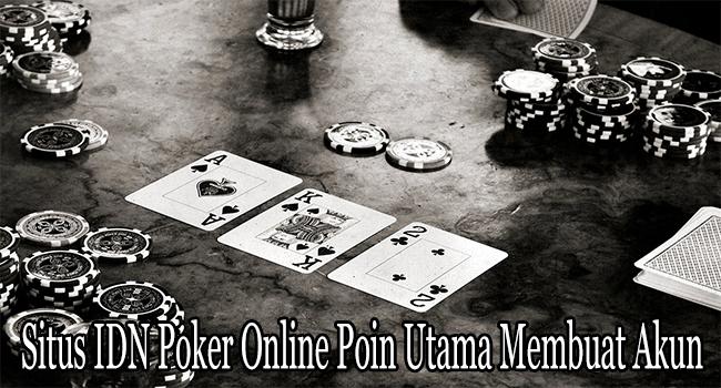 Situs IDN Poker Online Poin Utama Membuat Akun ID