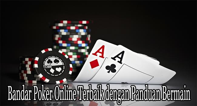 Bandar Poker Online Terbaik dengan Panduan Bermain
