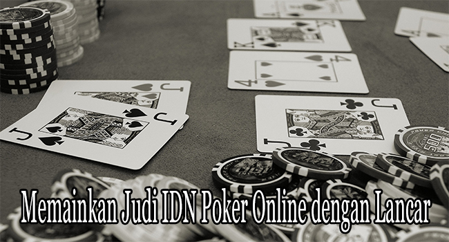 Memainkan Judi IDN Poker Online dengan Lancar dan Aman