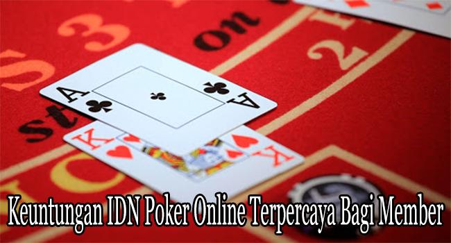 Keuntungan IDN Poker Online Terpercaya Bagi Member